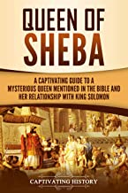 Queen of Sheba: A Captivating Guide to a Mysterious Queen Mentioned in the Bible and Her Relationship with King Solomon (English Edition)