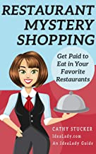 Restaurant Mystery Shopping: Get Paid to Eat in Your Favorite Restaurants (IdeaLady Guides Book 3)