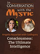In Conversation with the Mystic - Consciousness: The Ultimate Intelligence