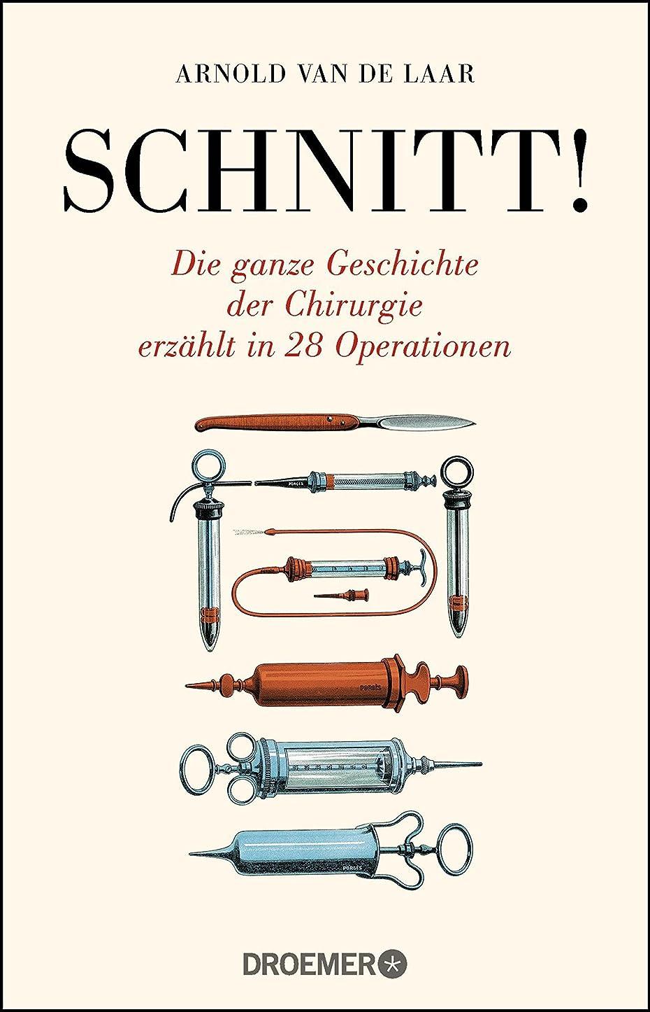 忌み嫌うポルトガル語貢献するSchnitt!: Die ganze Geschichte der Chirurgie erz?hlt in 28 Operationen (German Edition)