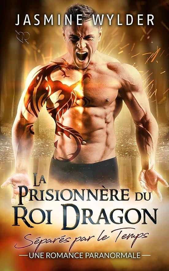 ばかげている事前パスLa Prisionnère du Roi Dragon: Une Romance Paranormale (Séparés par le Temps t. 1) (French Edition)