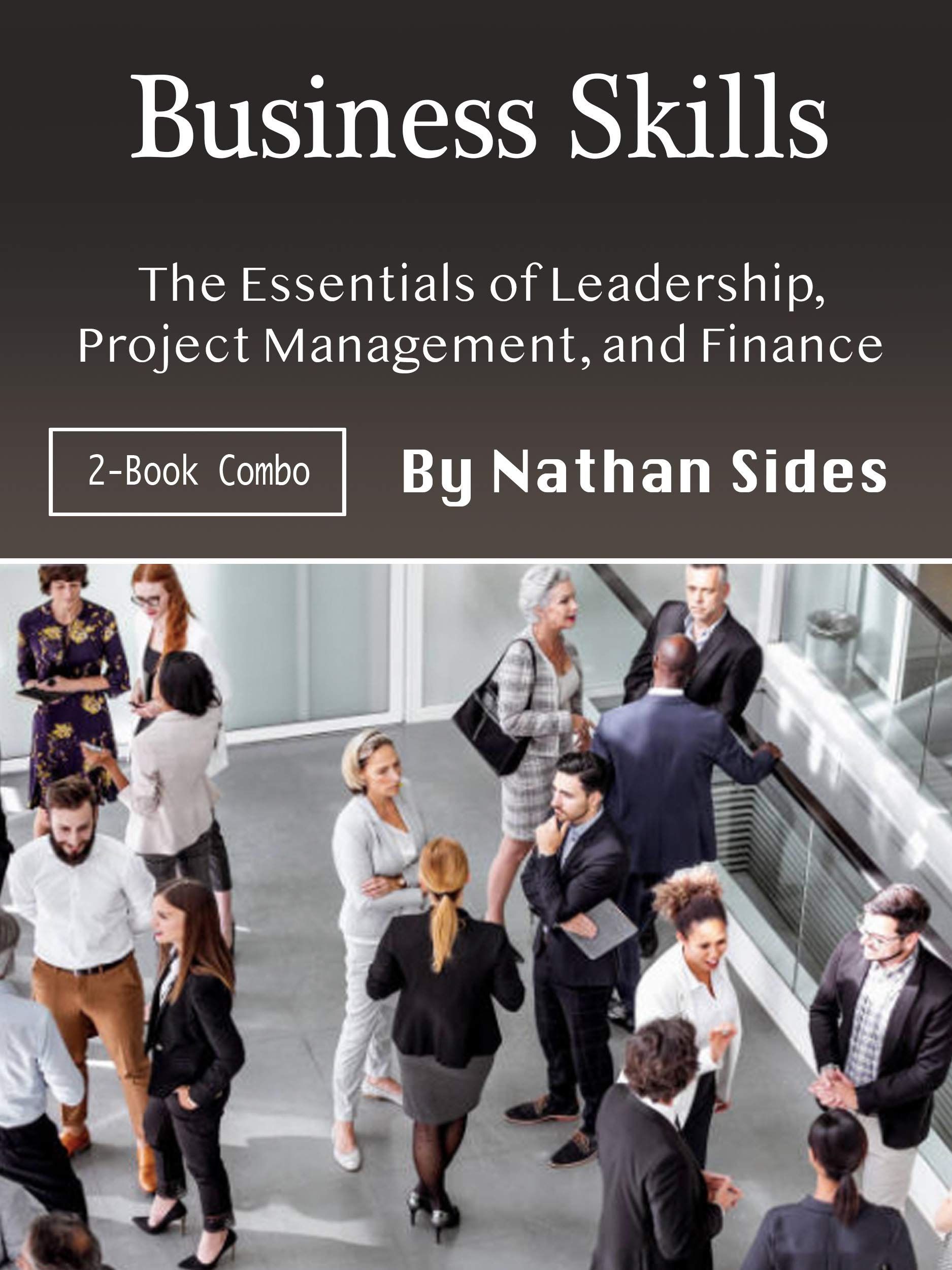Business Skills: The Essentials of Leadership, Project Management, and Finance