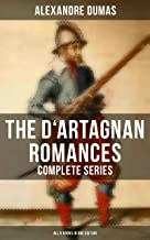The D'Artagnan Romances - Complete Series (All 6 Books in One Edition): The Three Musketeers, Twenty Years After, The Vicomte of Bragelonne, Ten Years ... de la Valliere & The Man in the Iron Mask