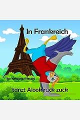 In Frankreich tanzt Alook ruck zuck (Lasst uns die Welt erkunden) (German Edition) Kindle Edition