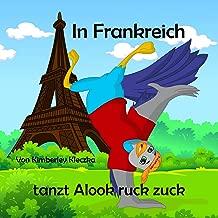 In Frankreich tanzt Alook ruck zuck (Lasst uns die Welt erkunden) (German Edition)