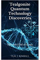 Tealgonite Quantum Technology Discoveries: The earth if full of energy Kindle Edition