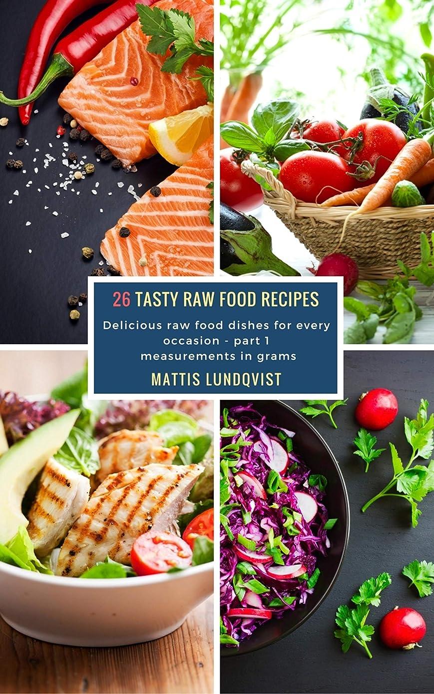 によるとセッション以降26 Tasty Raw Food Recipes - part 1: Delicious raw food dishes for every occasion - measurements in grams (English Edition)