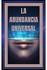 LA ABUNDANCIA UNIVERSAL: Las leyes universales de la prosperidad (TECNICAS PARA ATRAER LO MENTALMENTE ANHELADO nº 2) (Spanish Edition) Kindle Edition