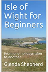 Isle of Wight for Beginners: From one holidaymaker to another Kindle Edition