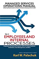 Employees and Internal Processes: SOPs for Hiring, Employee Evaluations, Team Management, and More (Managed Services Operations Manual: Standard Operating ... and Managed Service Providers Book 2) Kindle Edition