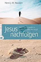 Jesus nachfolgen: Nach Hause finden in einem Zeitalter der Angst (German Edition)