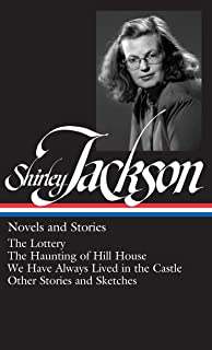 Shirley Jackson: Novels and Stories (Loa #204): The Lottery / The Haunting of Hill House / We Have Always Lived in the Cas...
