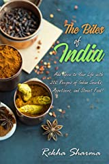 The Bites of India: Add Spice to Your Life with 200 Recipes of Indian Snacks, Appetizers, and Street Food! (Indian Cookbook) Kindle Edition