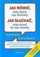Jak mowic zeby dzieci nas sluchaly jak sluchac zeby dzieci do nas mowily (Polish Edition)