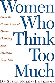 Women Who Think Too Much: How to break free of overthinking and reclaim your life