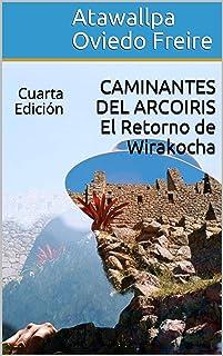 CAMINANTES DEL ARCOIRIS  El Retorno de Wirakocha: Cuarta Edición