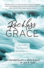 Reckless Grace: The Gift. The Mystery. The Embrace.