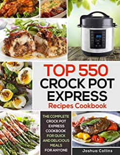 Top 550 Crock Pot Express Recipes Cookbook: The Complete Crock Pot Express Cookbook for..