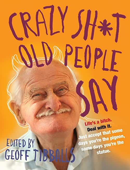 Crazy Sh*t Old People Say (English Edition)