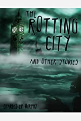 The Rotting City and Other Stories: a horror anthology Kindle Edition