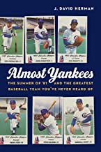 Almost Yankees: The Summer of '81 and the Greatest Baseball Team You've Never Heard Of