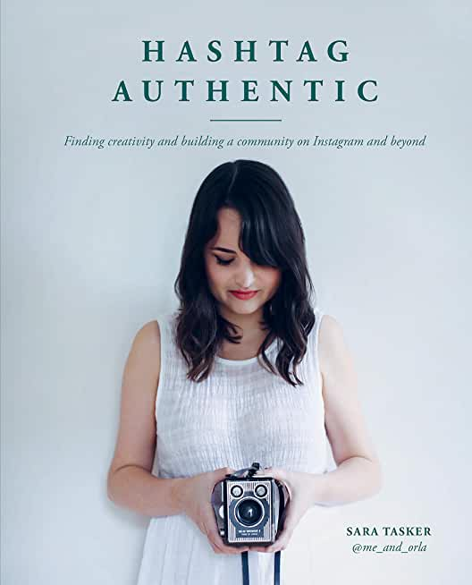 Hashtag Authentic:Finding creativity and building a community on Instagram and beyond (English Edition)