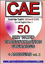 Cambridge English : Advanced (CAE) - 50 Key Word Transformation Exercises + Answers Vol.2 (English Edition)