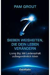 Sieben Weisheiten, die dein Leben verändern: Living Big: Mit Leidenschaft außergewöhnlich leben (German Edition) Kindle Edition