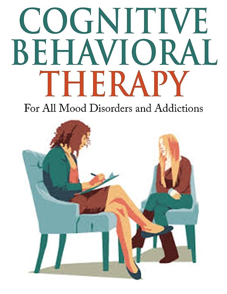 粉砕するドリルエジプトCognitive Behavioral Therapy: For All Mood Disorders and Addictions [anxiety, bipolar, depression] (cognitive learning, cognitive therapy, cognitive psychology,) (English Edition)