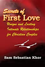 Secrets of First Love: Unique and Lasting Intimate Relationships for Christian Couples