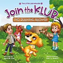 Join the K.L.U.B. - No Bullying Allowed: A Children's Picture Book Empowering Kids to Make a Difference (The Little Labradoodle 2)