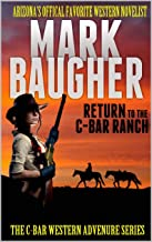 """C-Bar: Return To The C-Bar Ranch: Books One, Two, Three, Four, Five, Six And Seven In The """"C-Bar: Western Adventure Series"""""""