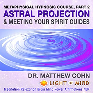 Astral Projection & Meeting Your Spirit Guides: Metaphysical Hypnosis Course, Pt. 2 Meditation Relaxation Brain Mind Power Affirmations NLP