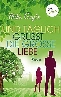Und täglich grüßt die große Liebe: Roman (Knaur Taschenbuch. Lemon) (German Edition)