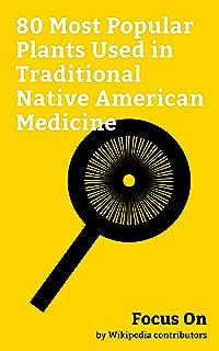 Focus On: 80 Most Popular Plants Used in Traditional Native American Medicine: Peyote, Agave, Echinacea, Achillea Millefolium, Honey Locust, Maclura Pomifera, ... Allium Tricoccum, Oxalis, Tansy, etc.