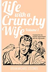 Life with a Crunchy Wife - Volume 1 Kindle Edition