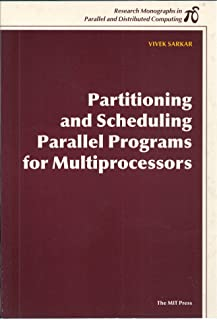 Partitioning and Scheduling Parallel Programs for Multiprocessing (Research Monographs in Parallel and Distributed Computing)