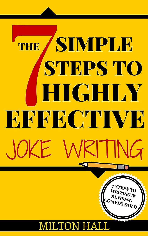 生まれソファーロードハウスThe 7 Simple Steps To Highly Effective Joke Writing (Comedy Books, Comedy Mystery, Comedy Romance): 7 Steps To Writing And Revising Comedy Gold (English Edition)