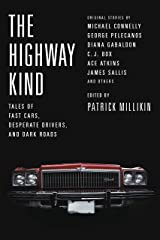 The Highway Kind: Tales of Fast Cars, Desperate Drivers, and Dark Roads: Original Stories by Michael Connelly, George Pelecanos, C. J. Box, Diana Gabaldon, Ace Atkins & Others Kindle Edition