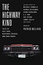 The Highway Kind: Tales of Fast Cars, Desperate Drivers, and Dark Roads: Original Stories by Michael Connelly, George Pelecanos, C. J. Box, Diana Gabaldon, Ace Atkins & Others