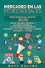 Mercadeo en las redes sociales: Cómo Dominar su Nicho en 2020 Con Su Pequeña Empresa y Su Marca Personal Utilizando Influencers de Instagram, Youtube, Facebook, LinkedIn, Pinterest y Twitter