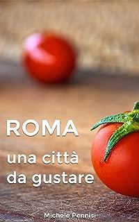 ROMA: Una città da gustare, manuale pratico della cucina romana e dei piatti romaneschi (Italian Edition)