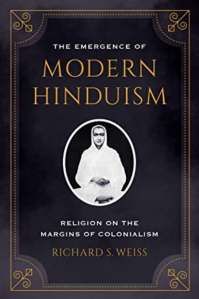 The Emergence of Modern Hinduism: Religion on the Margins of Colonialism (English Edition)
