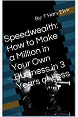 Speedwealth: How to Make a Million in Your Own Business in 3 Years or Less Kindle Edition