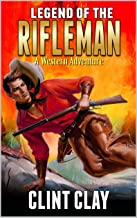 A Classic Western: The Legend Of The Rifleman: A Texas Ranger Harry Calhoun Western Adventure From The Author of