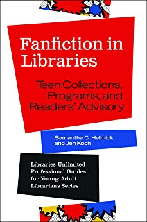 Fanfiction in Libraries: Teen Collections, Programs, and Readers' Advisory (Libraries Unlimited Professional Guides for Young Adult Librarians Series)