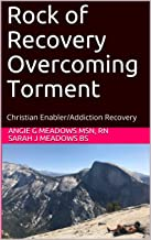 Rock of Recovery Overcoming Torment: Christian Enabler/Addiction Recovery