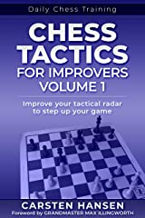 Chess Tactics for Improvers - Volume 1: Improve your tactical radar to step up your game (English Edition) eBook Kindle