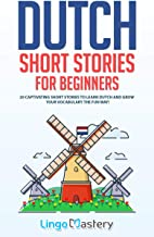 Dutch Short Stories for Beginners: 20 Captivating Short Stories to Learn Dutch & Grow Your Vocabulary the Fun Way! (Easy Dutch Stories) (English Edition)