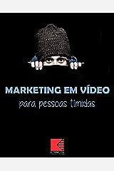Marketing Em Vídeo Para Pessoas Tímidas: Timidez: Entenda Os Motivos, Supere-a, Utilize-a Como Vantagem E Entre De Cabeça No Mundo Do Marketing Em Vídeo eBook Kindle